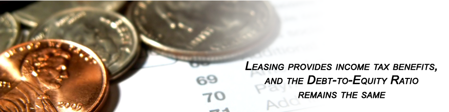Leasing provides income tax benefits, and the Debt-to-Equity Ra